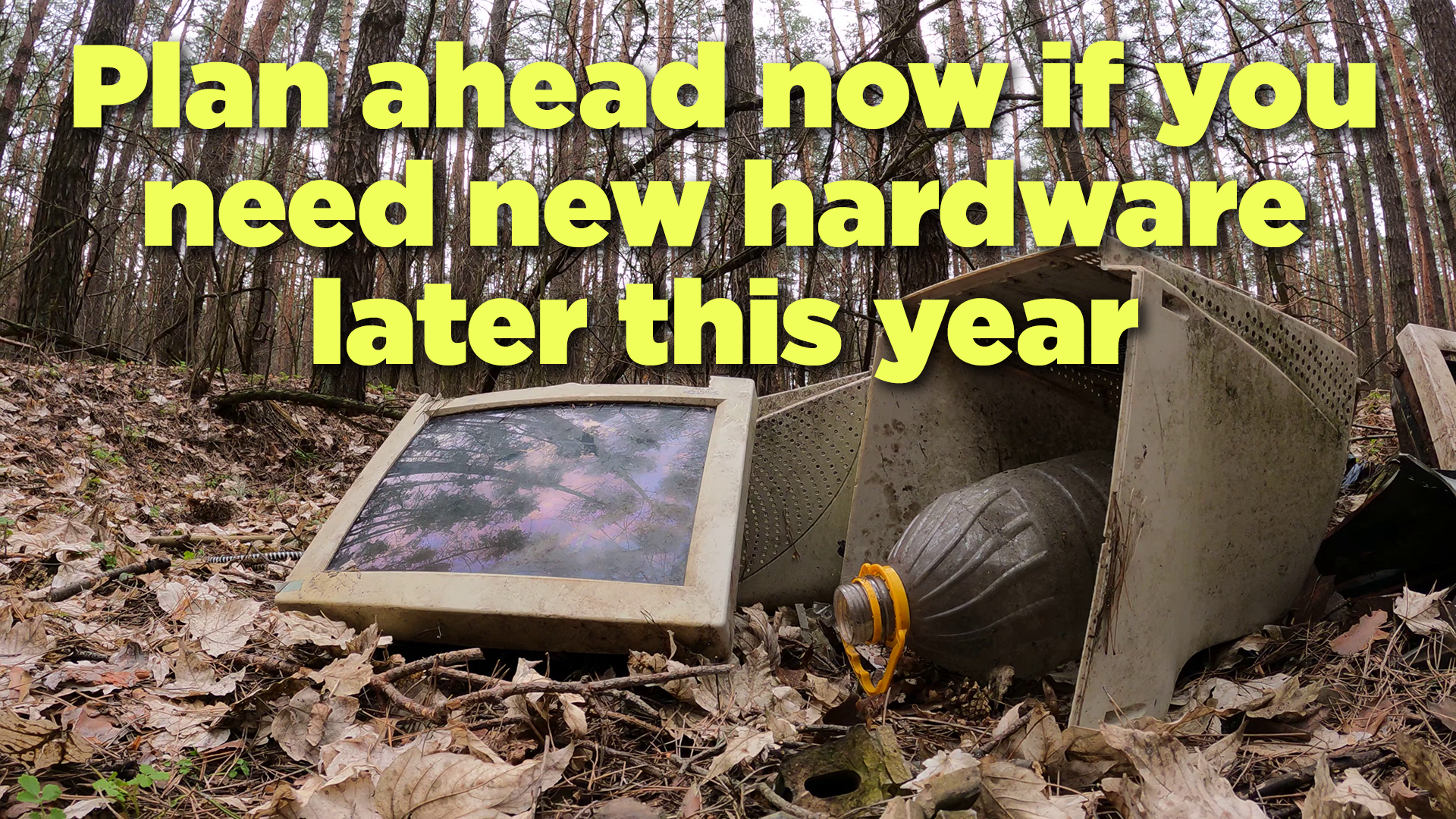 Plan ahead now if you need new hardware later this year